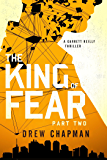 The King of Fear: Part Two: A Garrett Reilly Thriller (King of Fear Series Book 2)