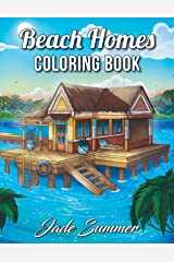 Beach Homes: An Adult Coloring Book with Beautiful Vacation Houses, Charming Interior Designs, and Relaxing Nature Scenes Paperback