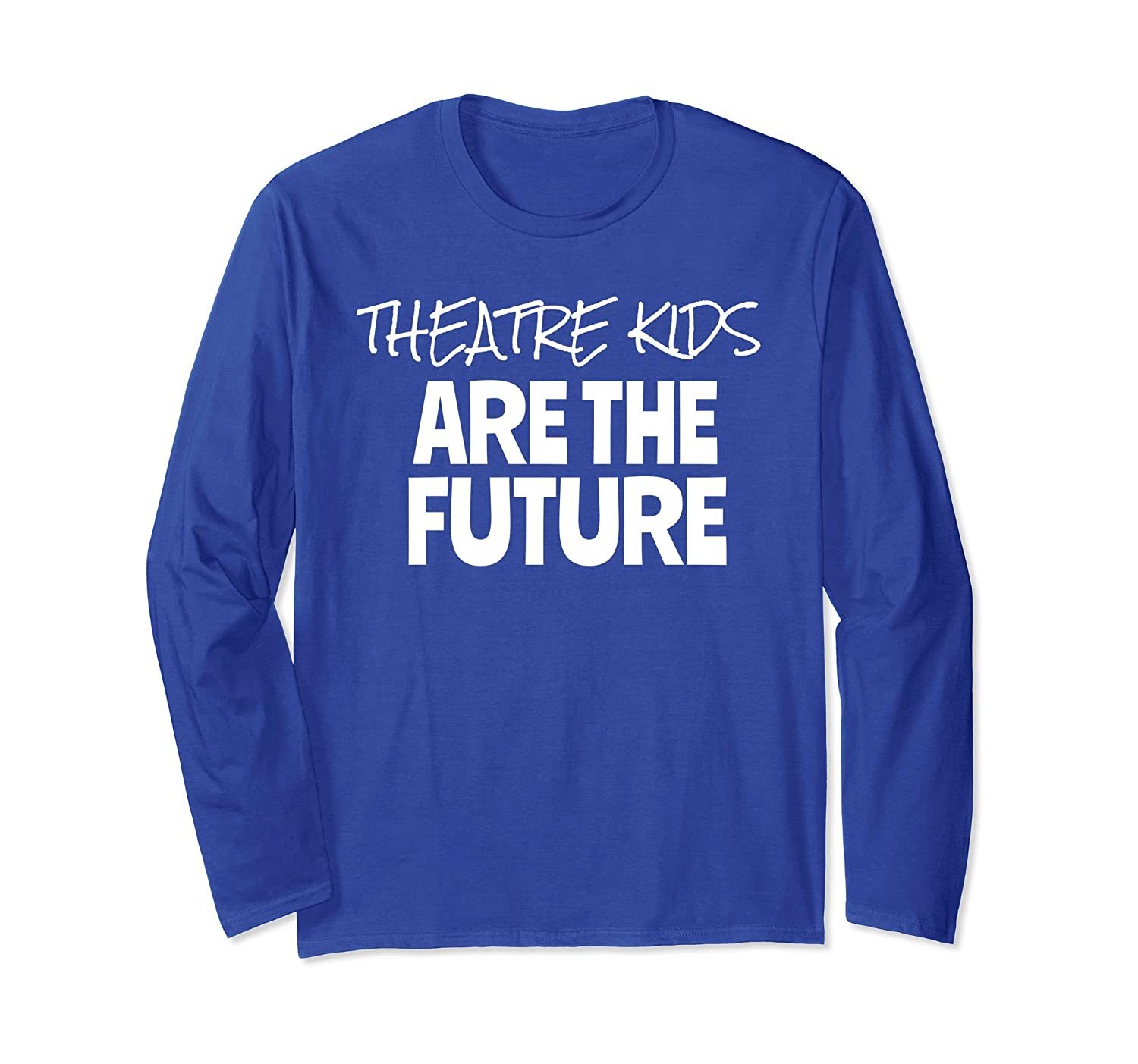 Theatre Kids Are the Future Theater Long Sleeve Shirt-mt