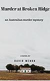 MURDER AT BROKEN RIDGE: an Australian outback murder mystery that fans of Jane Harper's 'The Dry' will devour with joy.
