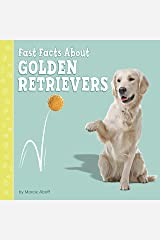 Fast Facts About Golden Retrievers (Fast Facts About Dogs) Kindle Edition