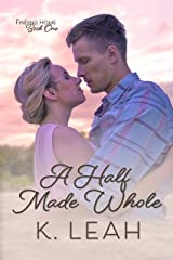 A Half Made Whole (Finding Home Book 1) Kindle Edition