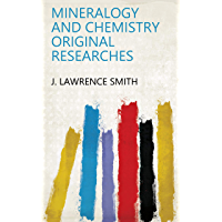 Mineralogy and Chemistry Original Researches (English Edition)