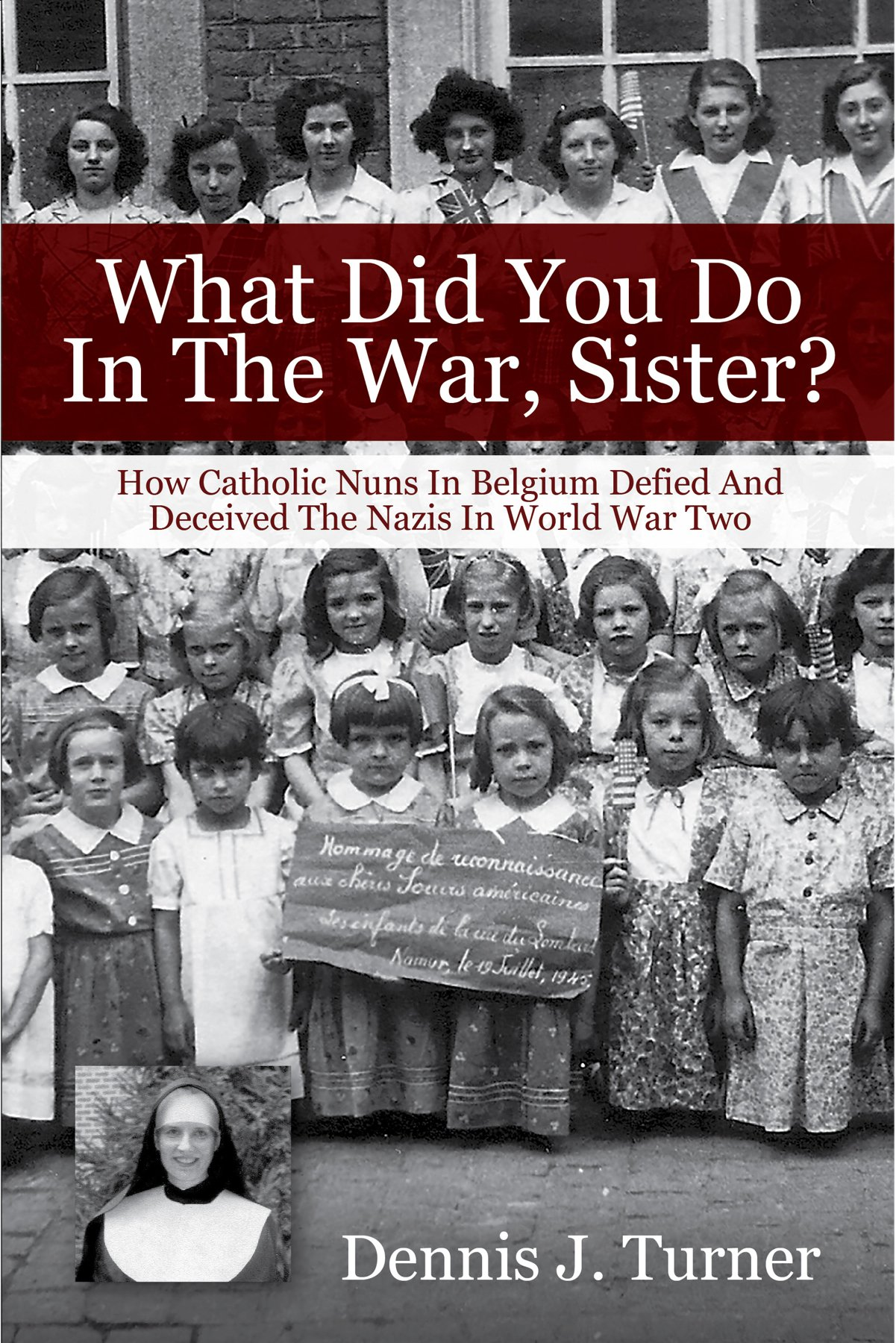 What Did You Do In The War, Sister?: Dennis J  Turner