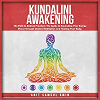 Kundalini Awakening: The Path to Radical Freedom: The Guide to Expanding Your Energy Power Through Chakra Meditation and…
