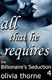 All That He Requires (The Billionaire's Seduction Part 4) (English Edition)