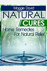 Natural Cures: Home Remedies For Natural Relief Kindle Edition