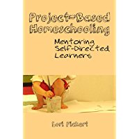 Project-Based Homeschooling: Mentoring Self-Directed Learners (English Edition)