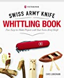 Victorinox Swiss Army® Knife Whittling Book, Gift Edition: Fun, Easy-to-Make Projects with Your Swiss Army® Knife