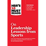 HBR's 10 Must Reads on Leadership Lessons from Sports (featuring interviews with Sir Alex Ferguson, Kareem Abdul-Jabbar, Andr