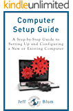 Computer Setup Guide: A Step-by-Step Guide to Setting Up and Configuring a New or Existing Computer (Location Independent Series Book 4) (English Edition)