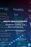 Navigating Through Cryptocurrencies: Introduction, Investing, ICOs, Scams and Interviews (English Edition)