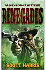 """Brock Clemons Westerns: Renegades: Western Adventure From The Author of """"Stagecoach Willy: 600 Bloody Miles"""" (A Brock Clemons Western Book 7) Kindle Edition"""