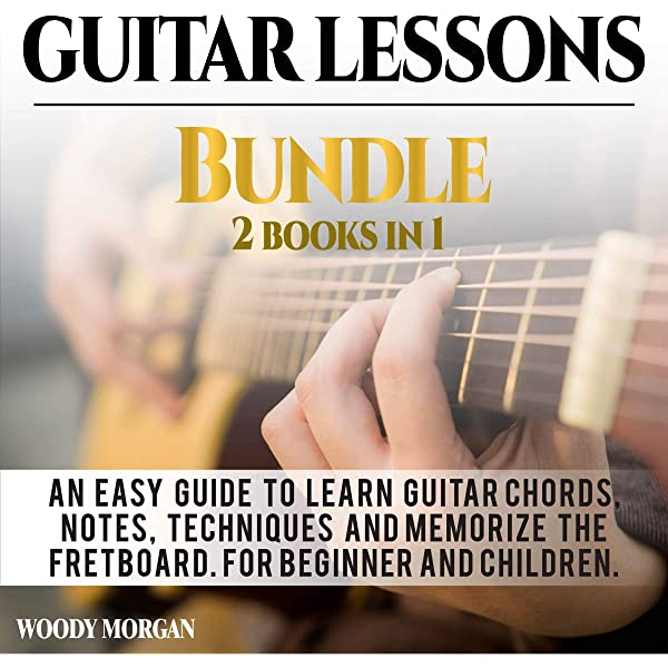 Amazon Com Guitar Lessons Bundle An Easy Guide To Learn Guitar Chords Notes Techniques And Memorize The Fretboard For Beginners And Children 2 Books In 1 Audible Audio Edition Woody Morgan Andy Parrish
