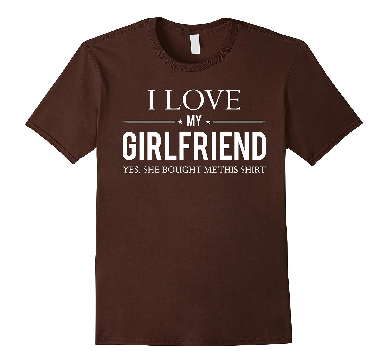 47ec8f41f Mens I Love My Girlfriend She Bought Me This Boyfriend Gift Shirt-RT ...