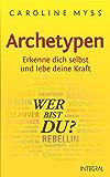 Archetypen - Wer bist du?: Erkenne dich selbst und lebe deine Kraft