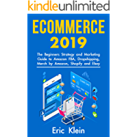 Ecommerce 2019: The Beginners Strategy and Marketing Guide to Amazon FBA, Dropshipping, Merch by Amazon, Shopify and eBay