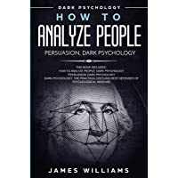 How to Analyze People: Persuasion, and Dark Psychology - 3 Books in 1 - How to Recognize The Signs Of a Toxic Person Manipulating You, and The Best Defense Against It