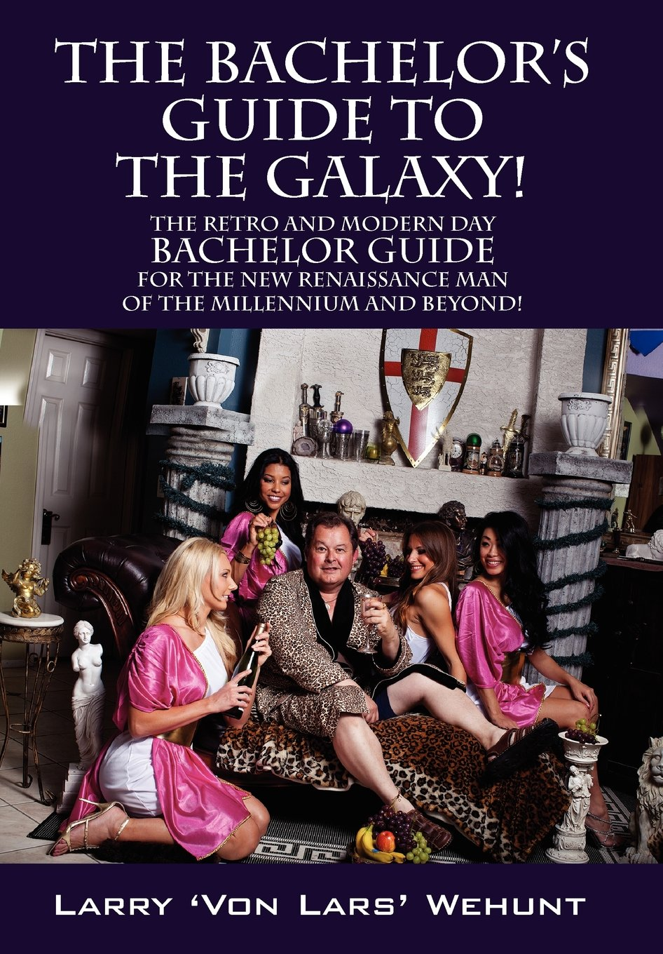Download The Bachelor's Guide To The Galaxy!: The Retro And Modern Day Bachelor Guide For The New Renaissance Man Of The Millennium And Beyond! pdf