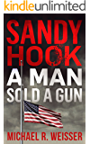 Sandy Hook: A Man Sold A Gun (Guns in America Book 7)