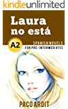 Spanish Novels: Laura no está (Short Stories for Pre Intermediates A2) (Spanish Edition)