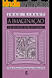 A Imaginação - Um Mundo Além da Razão