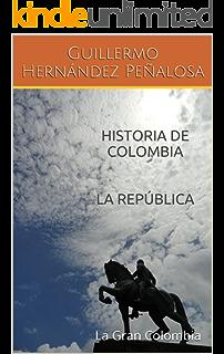 HISTORIA DE COLOMBIA LA REPÚBLICA: La Gran Colombia (Spanish Edition)