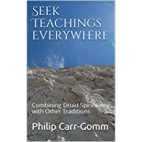 Seek Teachings Everywhere: Combining Druid Spirituality with Other Traditions (English Edition)