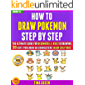 How To Draw Pokemon Step By Step: The Ultimate Guide For Beginners & Kids To Drawing 30 Cute Pokemon Go Characters In An Easy Way (BOOK 6). (English Edition)