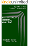 Einkommensteuer Handbuch Veranlagung 2016 / 2017: EStG EStDV EStR EStH LStDV LStR LStH (Wichtige aktuelle Steuergesetze)