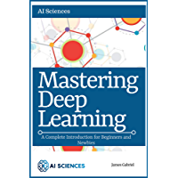 Mastering Deep Learning: A Complete Introduction for Beginners and Newbies