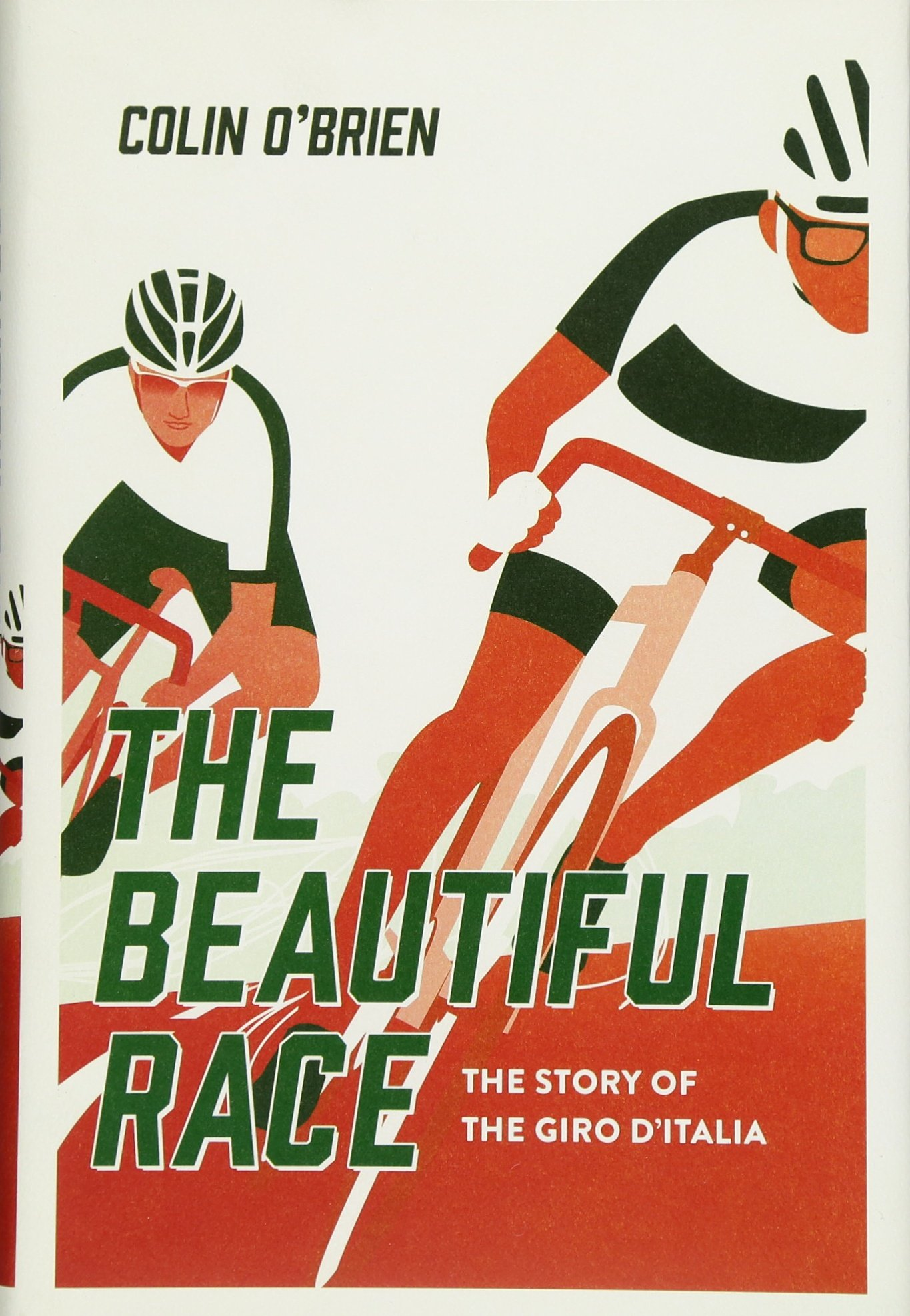 The Beautiful Race: The Story of the Giro d'Italia: Colin O'Brien:  9781681776644: Amazon.com: Books