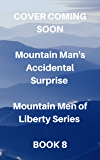 Mountain Man's Accidental Surprise: A Second Chance Romance (Mountain Men of Liberty)