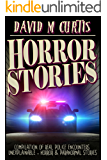 Horror Stories: Compilation of Real Police Encounters. Unexplainable - Horror & Paranormal stories (Unexplained mysteries, Haunted locations, Haunted house, Possession, Book 1)