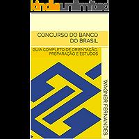 CONCURSO DO BANCO DO BRASIL: GUIA COMPLETO DE ORIENTAÇÃO, PREPARAÇÃO E ESTUDOS