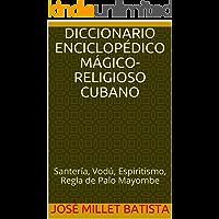 Diccionario enciclopédico mágico-religioso cubano: Santería, Vodú, Espiritismo, Regla de Palo Mayombe (Fundación Casa del Caribe- Religiones nº 1)