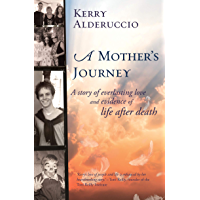 A Mother's Journey: A story of everlasting love and evidence of life after death