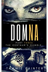 Domna, Part Three: The Centaur's Gamble (Domna (A Serialized Novel of Osteria) Book 3) Kindle Edition