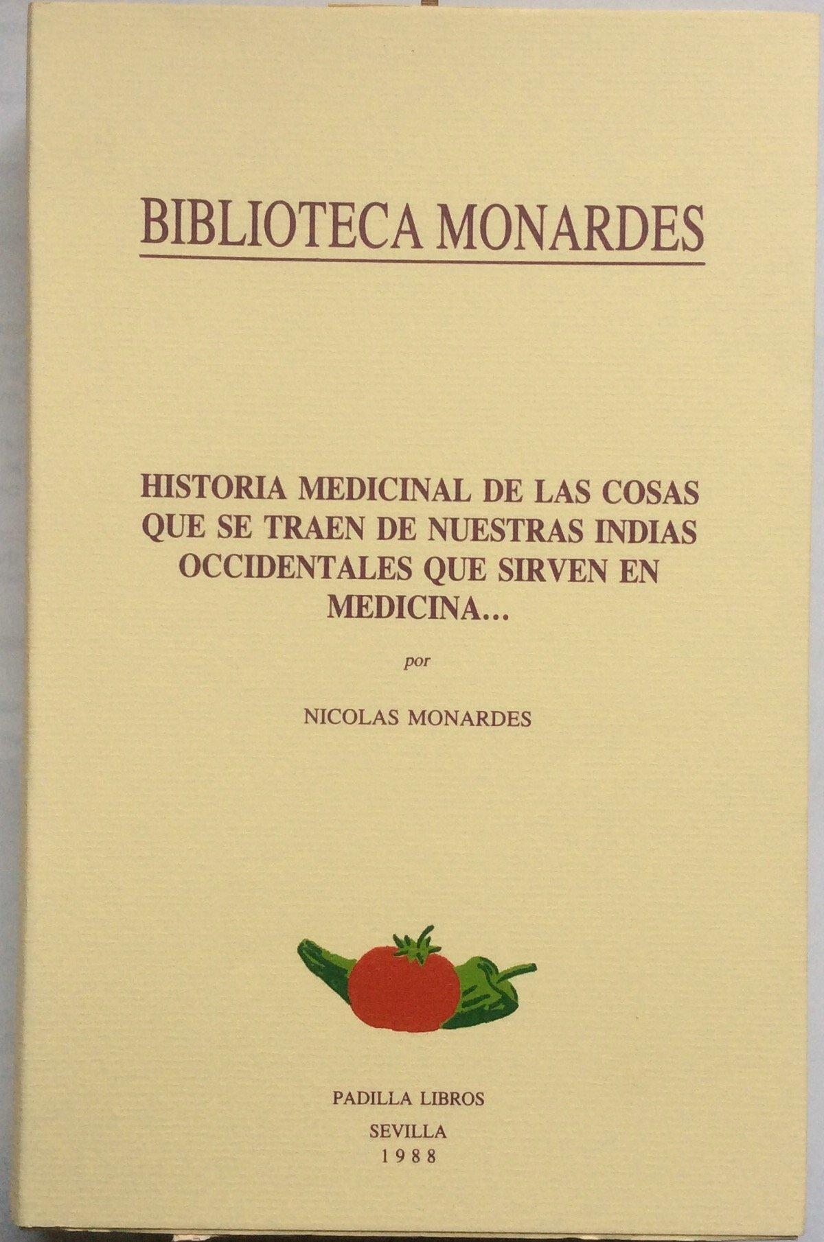 Historia medicinal de las cosas quese traen de nuestras indias occidentales que sirven de medicina: Amazon.es: Nicolas Monardes: Libros