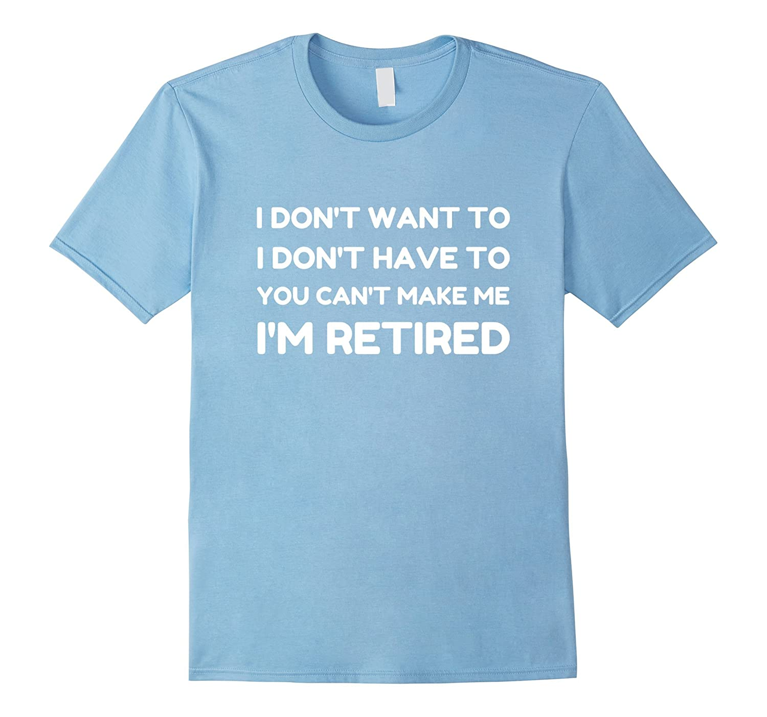 You Can't Make Me I'm Retired T-Shirt Funny Retirement Gift