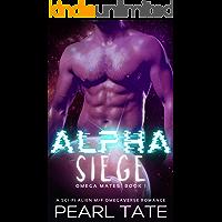 Alpha Siege - A Sci-Fi Alien M/F Omegaverse Romance: Omega Mates Book 1