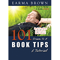 How To Write A Book Guide: 101 Dream To A Book Tips And Tutorial (English Edition)