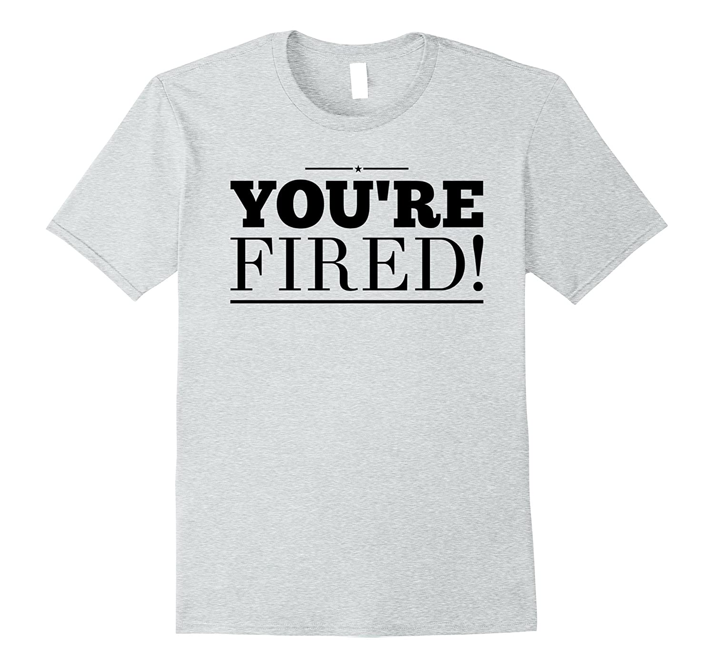 You/'re Fired Kids T-Shirt