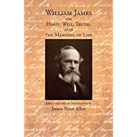William James on Habit, Will, Truth, and the Meaning of Life