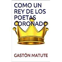 COMO UN REY DE LOS POETAS CORONADO (Spanish Edition) Feb 16, 2018