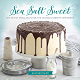 Sea Salt Sweet: The Art of Using Salts for the Ultimate Dessert Experience (English Edition)