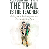 The Trail Is the Teacher: Living and Learning on the Appalachian Trail