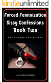 Forced Feminization Confessions Book Two: The Encore Collection (Forced Feminization Confessions Series 2)