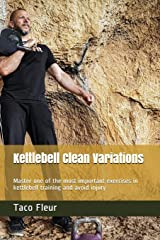 Kettlebell Clean Variations: Master one of the most important exercises in kettlebell training and avoid injury Paperback