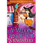 A Wedding to Die For: Wedding Bells and Magic Spells